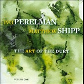 Ivo Perelman/Matthew Shipp: The  Art of the Duet, Vol. 1