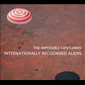 The Impossible Gentlemen: Internationally Recognised Aliens [Digipak]