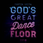 Martin Smith (Religious): God's Great Dance Floor: Step 02