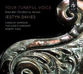 Your Tuneful Voice: Handel Oratorio Arias from Solomon, Jephtha, Esther, Belshazzar et al. / Iestyn Davies, countertenor
