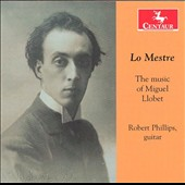 Miguel Llobet (1878-1938) 'Lo Mestre' / Robert Phillips, guitar
