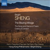 Bright Sheng (b.1955): The Blazing Mirage; The Song and Dance of Tears; Colors of Crimson / Hong Kong PO, Sheng