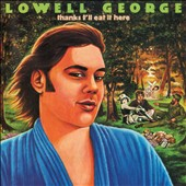 Lowell George: Thanks I'll Eat It Here