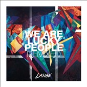 Lange: We Are Lucky People: Remixed *