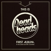 Deadheads: This Is The Deadheads First Album (It Includes Electric Guitars)