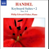 Handel: Keyboard Suites, Vol. 2 - Suites nos 5-8 / Philip Edward Fisher, piano