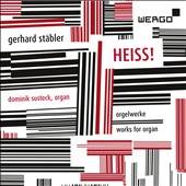 Organ music of Gerhard Stäbler (b.1949): Heiss! / Dominik Susteck, organ