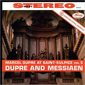 Dupre at Saint-Sulpice, Vol. 5: Dupre and Messiaen