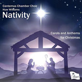 Nativity: Carols and Anthems for Christmas, including Sussex Carol, O Come, All Ye Faithful, Away in a Manger, Ave Maria, Calypso Carol, The Lamb, A Babe is Born et al. / Cantemus Chamber Choir, Huw Williams