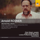 Arnold Rosner (1945-2013): From the Diaries of Adam Czerniaków; Piano Concerto No. 2; Six Pastoral Dances, Op. 40; Gematria / Peter Vinograde, piano; London PO, David Amos