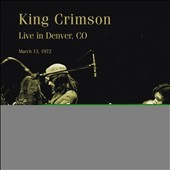 King Crimson: Live in Denver, CO March 13, 1972