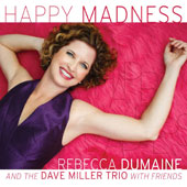 Rebecca Dumaine/The Dave Miller Trio: Happy Madness [10/7]
