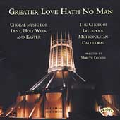 Greater Love Hath No Man / Liverpool Cathedral Choir