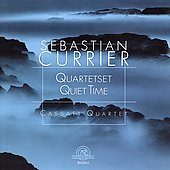 Sebastian Currier: Quartetset, Quiet Time / Cassatt Quartet