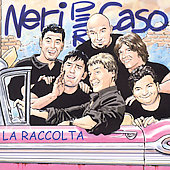 Neri Per Caso: La Raccolta (Best Of)