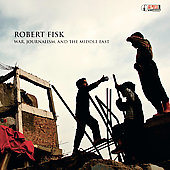 Robert Fisk: War Journalism and the Middle East