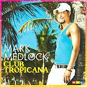 Mark Medlock: Club Tropicana