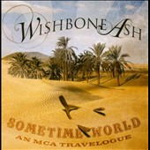 Wishbone Ash: Sometime World: An MCA Travelogue