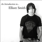 Elliott Smith: An  Introduction to Elliott Smith