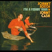 Johnny Cash/Johnny Horton: I'm A Fishin' Man [Single]
