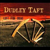 Dudley Taft: Left for Dead [Digipak]