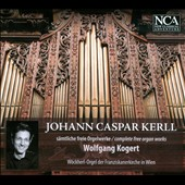 Johann Caspar Kerll: Complete Free Organ Works / Wolfgang Kogert