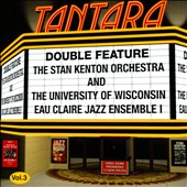 University of Wisconsin-Eau Claire Jazz Ensemble/Stan Kenton Orchestra: Double Feature, Vol. 3 *