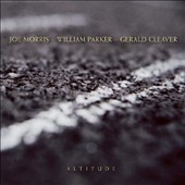Gerald Cleaver/Joe Morris (Guitar)/William Parker (Bass): Altitude [Digipak]