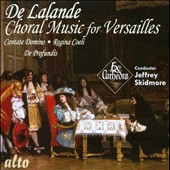 De Lalande: Choral Music for Versailles - Cantate Domino; Regina Coeli; De Profundis / Ex Cathedra, Skidmore
