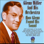 Glenn Miller: How Glenn Found His Sound