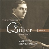 The Complete Quilter Songbook, Vol. 1 / Mark Stone, baritone; Stephen Barlow, piano