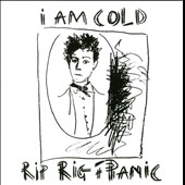 Rip Rig & Panic: I Am Cold [Bonus Tracks]