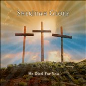 Shekinah Glory: He Died for You [Digipak]