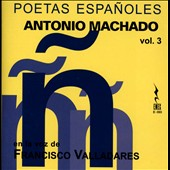 Francisco Valladares: Poetas Españoles: Antonio Machado, Vol. 3