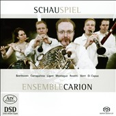 'Schauspiel' - Works for wind quintet by Beethoven, Carrapatoso, Ligeti, Montague, Rosetti, Ibert / Carion Ens.