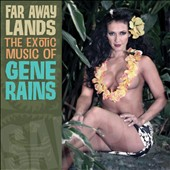 Gene Rains: Far Away Lands: the Exotic Music of Gene Rains [7/29]