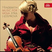 Hindemith: Music for Viola' - Sonata for Viola & Piano Op.11, no.4; Sonata Op.25 no.1; Sonata Op.11 no.5; Trauermusik / Jitka Hosprova (viola), Cechova (piano), Prague CO
