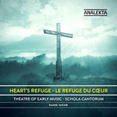 Heart's Refuge / Theatre of Early Music; Schola Cantorum, Daniel Taylor