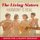 The Living Sisters: Harmony is Real: Songs For a Happy Holiday [Digipak] *