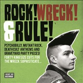 Various Artists: Rock! Wreck! & Rule!: Psychobilly, Mutant Rock, Deathcult Anthems And Graveyard Party Pieces!