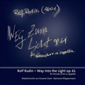 Rolf Rudin (b.1961): Into the Light,  for female choir a cappella, Op. 61 / Girls Choir of Essen Cathedral