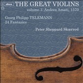 Telemann: 24 Fantasias / Peter Sheppard Skaerved, violin (The Great Violins, Vol. 1: Andrea Amati, 1570)