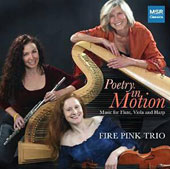 'Poetry in Motion' Albert: Doppler Effect; Locklair: Dream Steps; Debussy: Sonata for flute, viola & harp; Moreno-Buendia: Suite Popular Espanola / The Fire Pink Trio