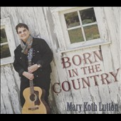 Mary Koth Lutton: Born in the Country [Digipak] *