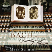 A Bach Family Album - works for or arranged for organ by J.B., H., W.F., J.M., J.S., J.C. & C.P.E. Bach / Mark Swinton, organ