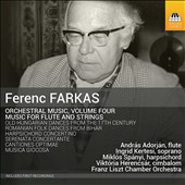 Ferenc Farkas (1905-2000): Music for Flute and Strings / Andras Adorjan, fute; Ingrid Kertesi, soprano; Miklos Spanyi, harpsichord; Franz Liszt Chamber Orch., Janos Rolla
