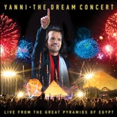 Yanni: The  Dream Concert: Live from the Great Pyramids of Egypt [6/3] *