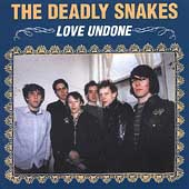 The Deadly Snakes: Love Undone