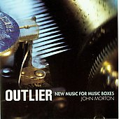 John Morton: Outlier: New Music for Music Boxes