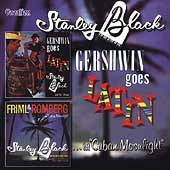 Stanley Black: Gershwin Goes Latin/Friml and Romberg in Cuban Moonlight